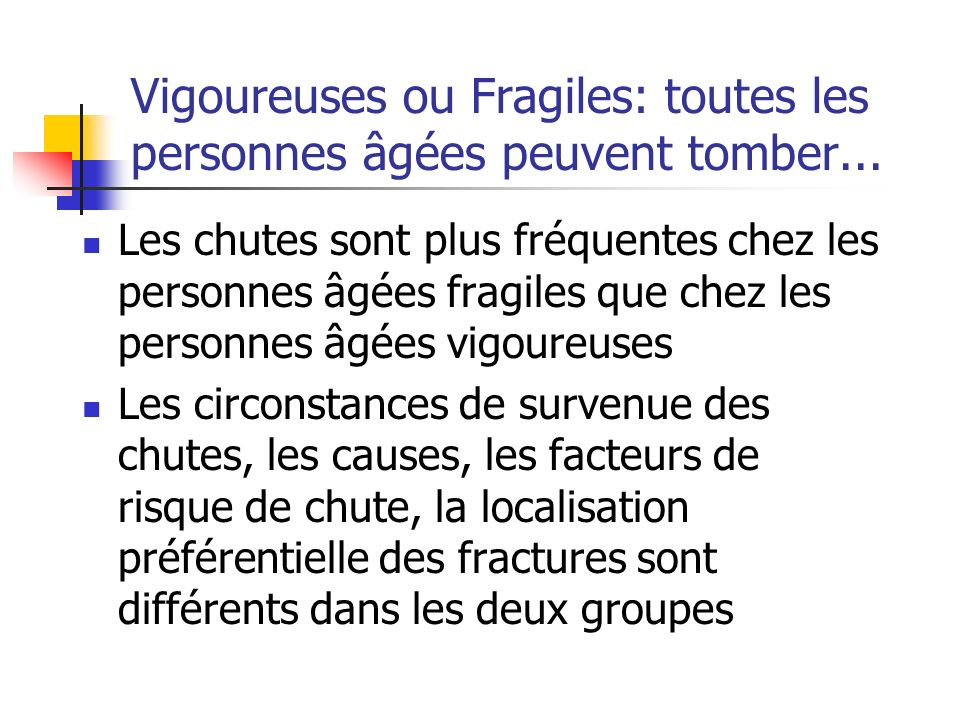 Vigoureuses ou Fragiles: toutes les personnes âgées peuvent tomber...