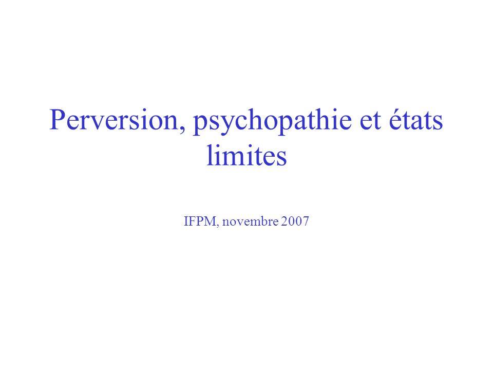 Perversion, psychopathie et états limites