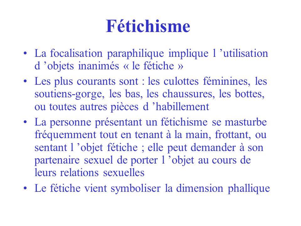 FétichismeLa focalisation paraphilique implique l 'utilisation d 'objets inanimés « le fétiche »
