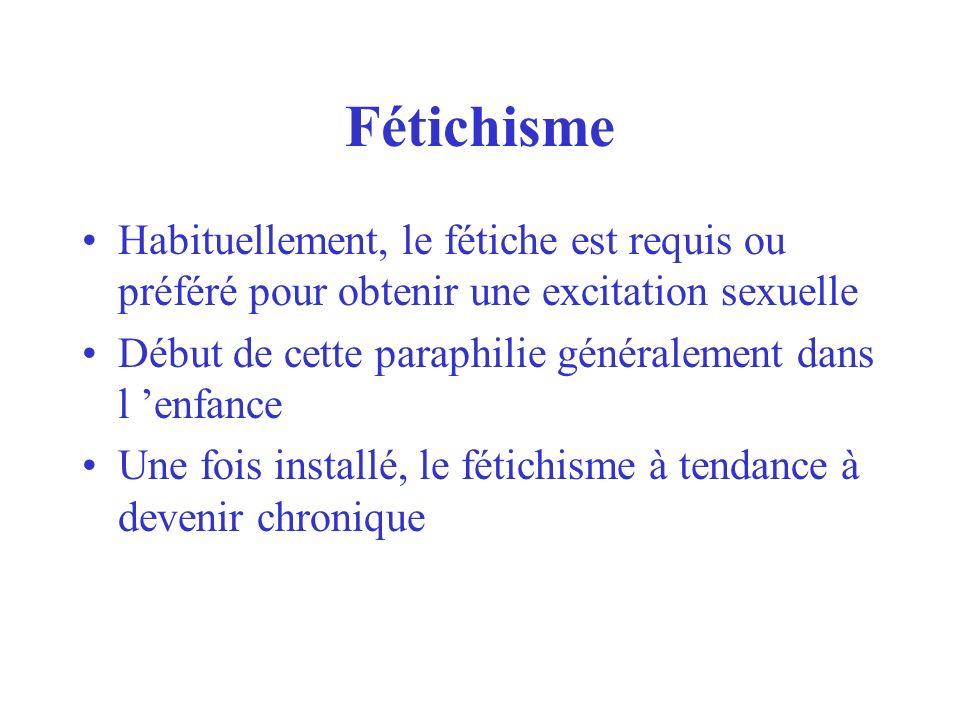 Fétichisme Habituellement, le fétiche est requis ou préféré pour obtenir une excitation sexuelle.