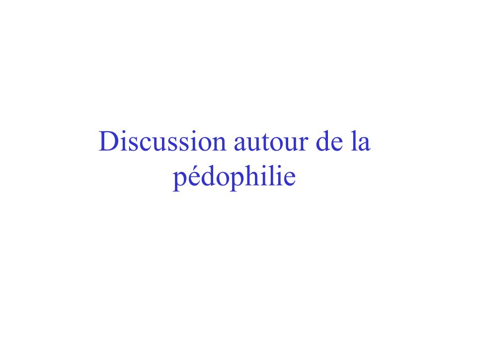 Discussion autour de la pédophilie