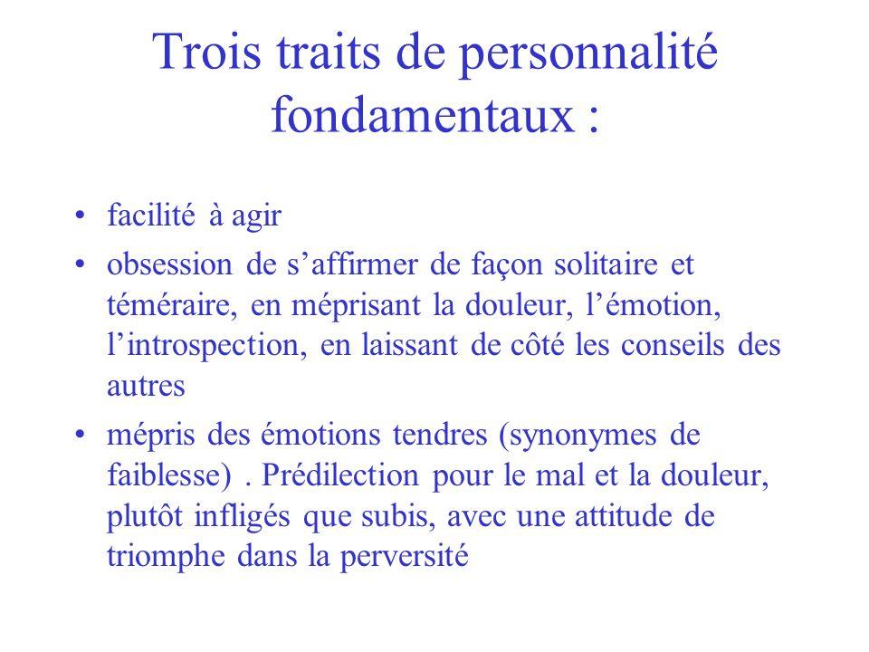 Trois traits de personnalité fondamentaux :