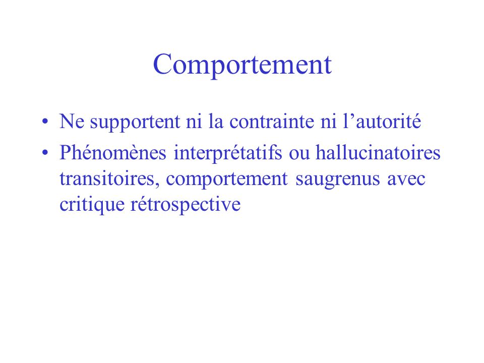Comportement Ne supportent ni la contrainte ni l'autorité