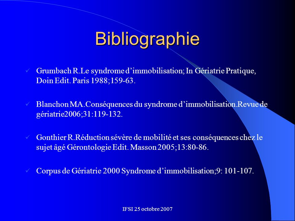 BibliographieGrumbach R.Le syndrome d'immobilisation; In Gériatrie Pratique, Doin Edit. Paris 1988;159-63.