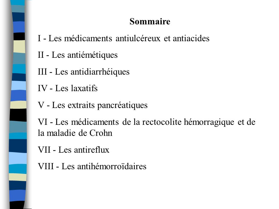 SommaireI - Les médicaments antiulcéreux et antiacides. II - Les antiémétiques. III - Les antidiarrhéiques.
