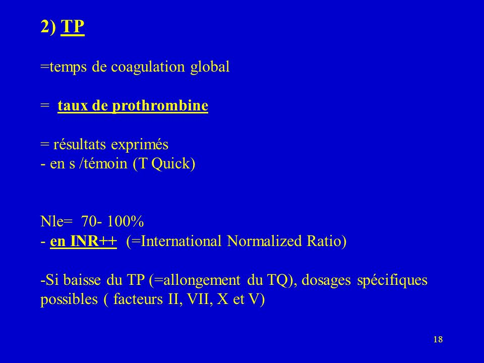 2) TP =temps de coagulation global = taux de prothrombine