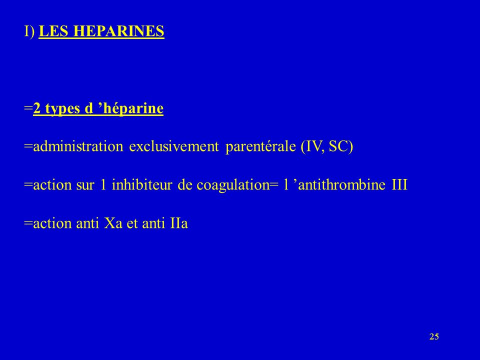 I) LES HEPARINES =2 types d 'héparine. =administration exclusivement parentérale (IV, SC)