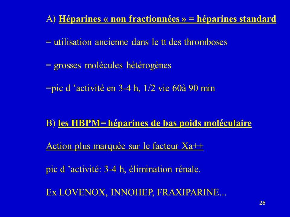 A) Héparines « non fractionnées » = héparines standard