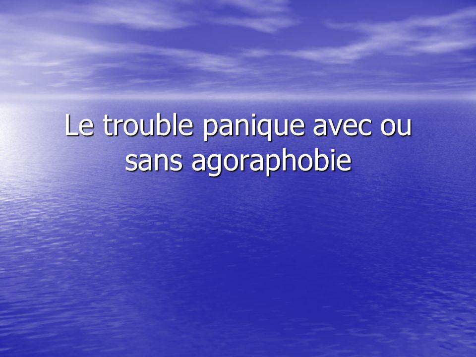 Le trouble panique avec ou sans agoraphobie