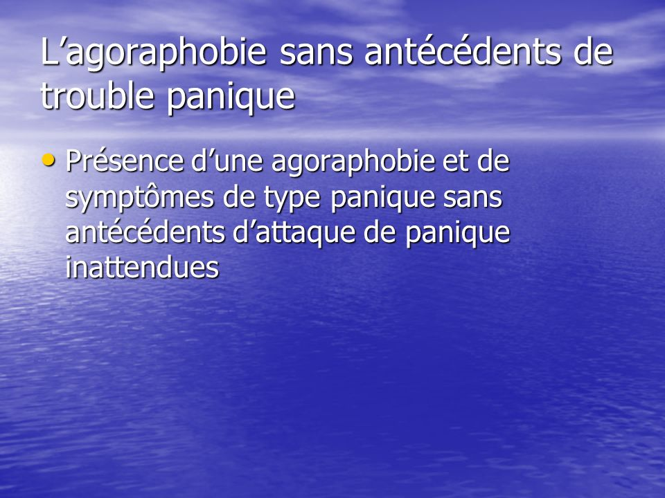 L'agoraphobie sans antécédents de trouble panique