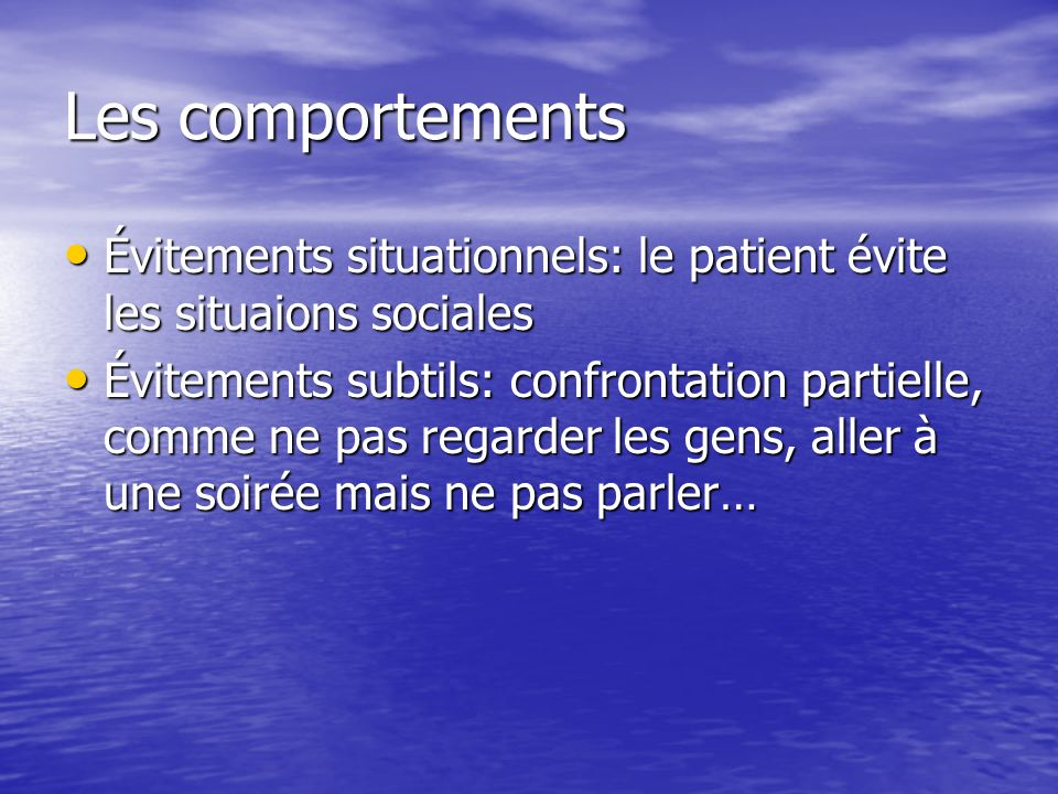 Les comportements Évitements situationnels: le patient évite les situaions sociales.