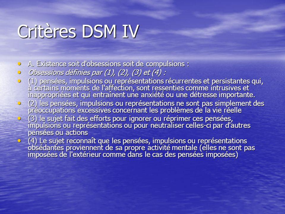 Critères DSM IV A. Existence soit d obsessions soit de compulsions :