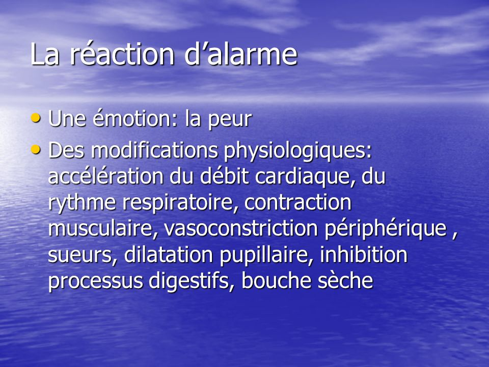 La réaction d'alarme Une émotion: la peur
