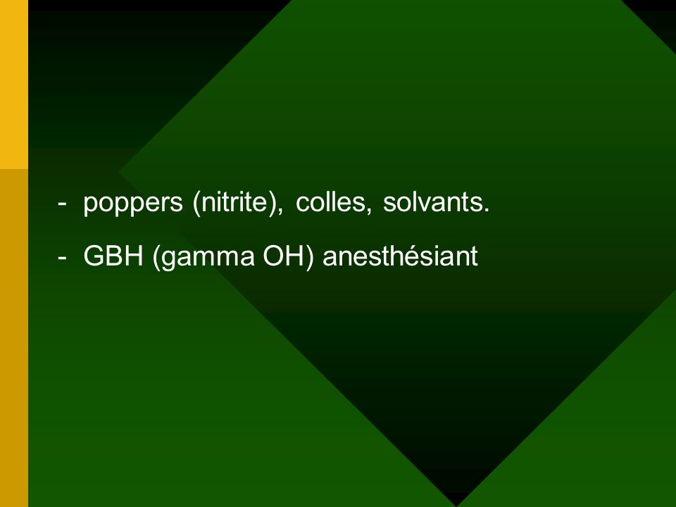 poppers (nitrite), colles, solvants.