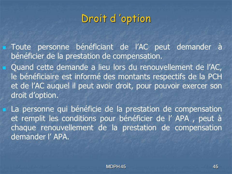 Droit d 'option Toute personne bénéficiant de l'AC peut demander à bénéficier de la prestation de compensation.