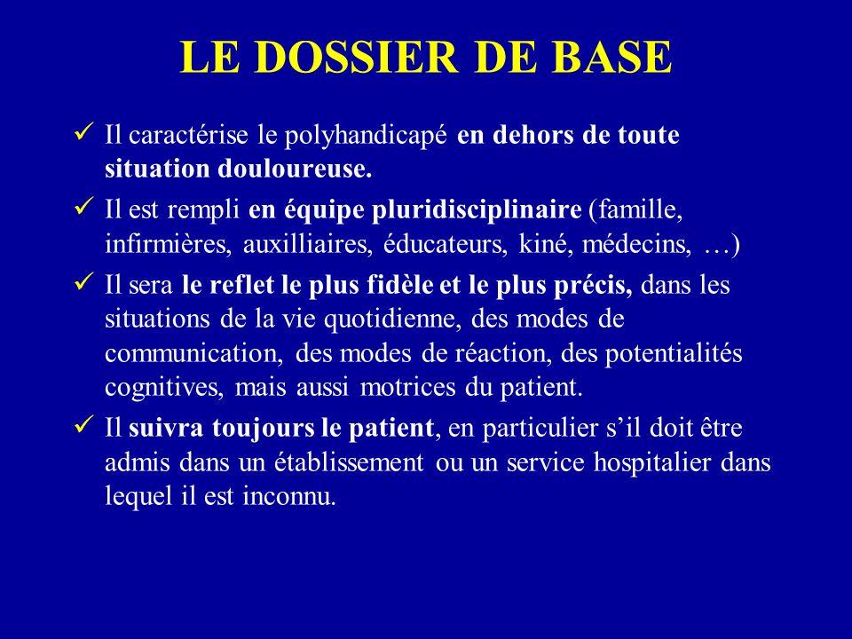LE DOSSIER DE BASE Il caractérise le polyhandicapé en dehors de toute situation douloureuse.