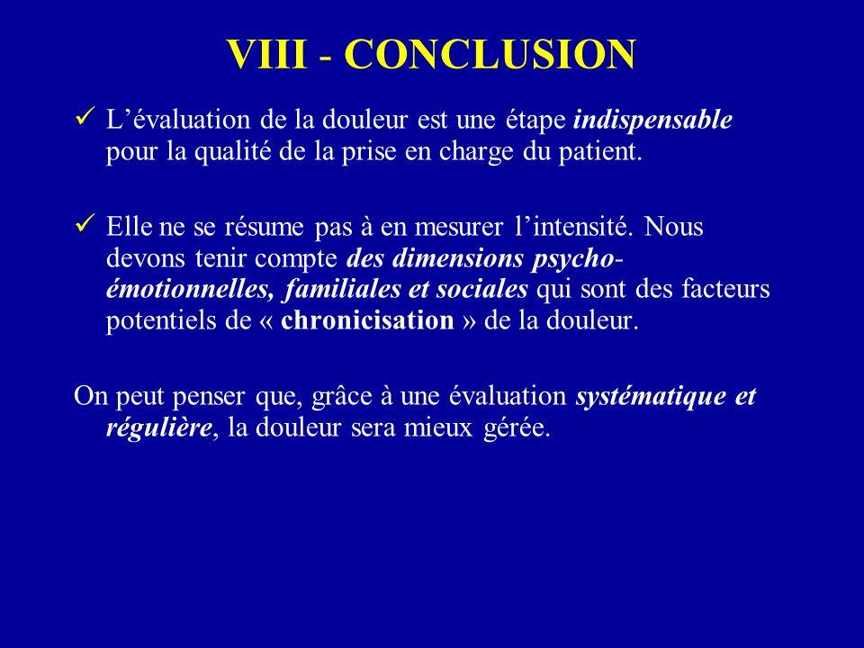 VIII - CONCLUSION L'évaluation de la douleur est une étape indispensable pour la qualité de la prise en charge du patient.