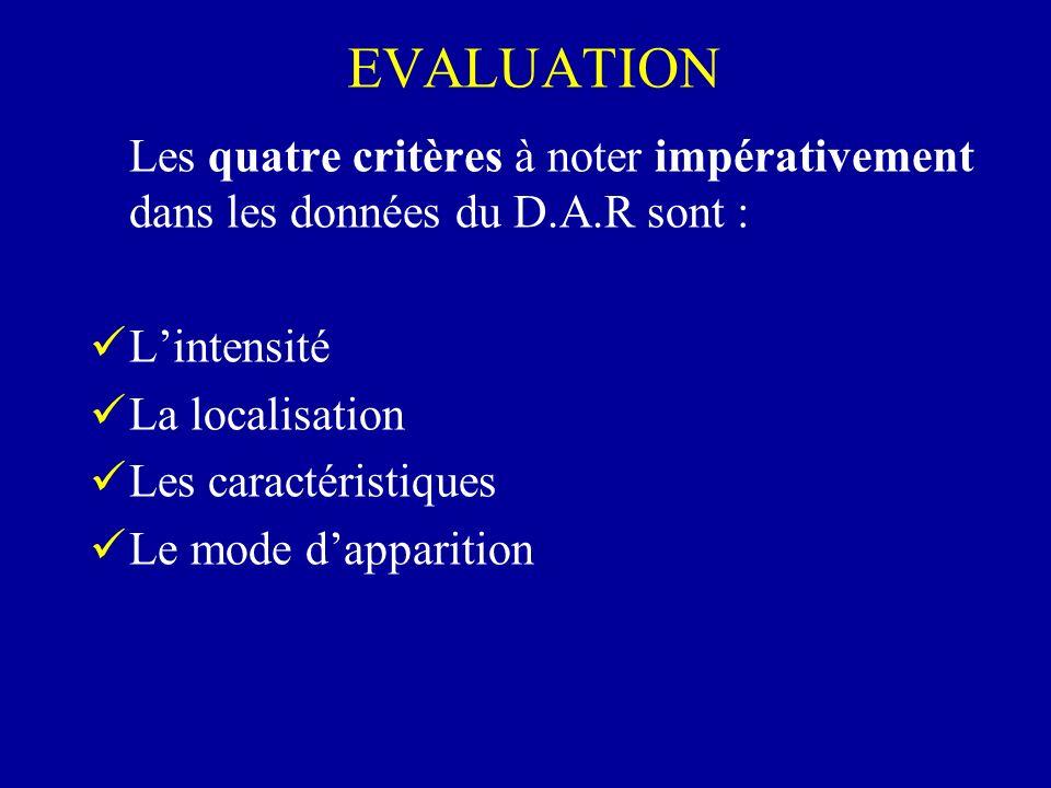 EVALUATION Les quatre critères à noter impérativement dans les données du D.A.R sont : L'intensité.