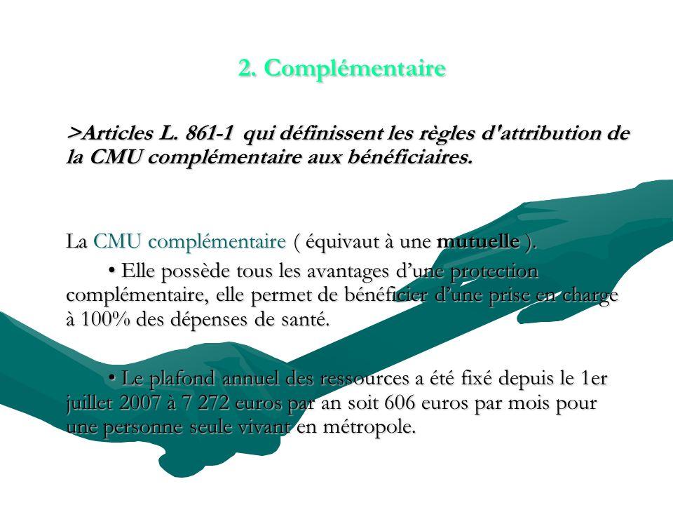 2. Complémentaire >Articles L. 861-1 qui définissent les règles d attribution de la CMU complémentaire aux bénéficiaires.