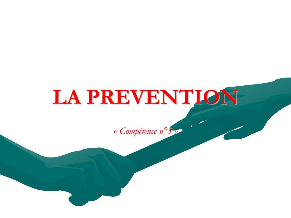 LA PREVENTION « Compétence n°5 »