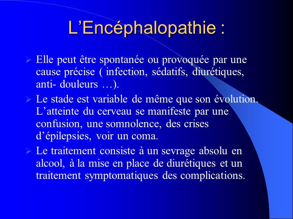 L'Encéphalopathie : Elle peut être spontanée ou provoquée par une cause précise ( infection, sédatifs, diurétiques, anti- douleurs …).