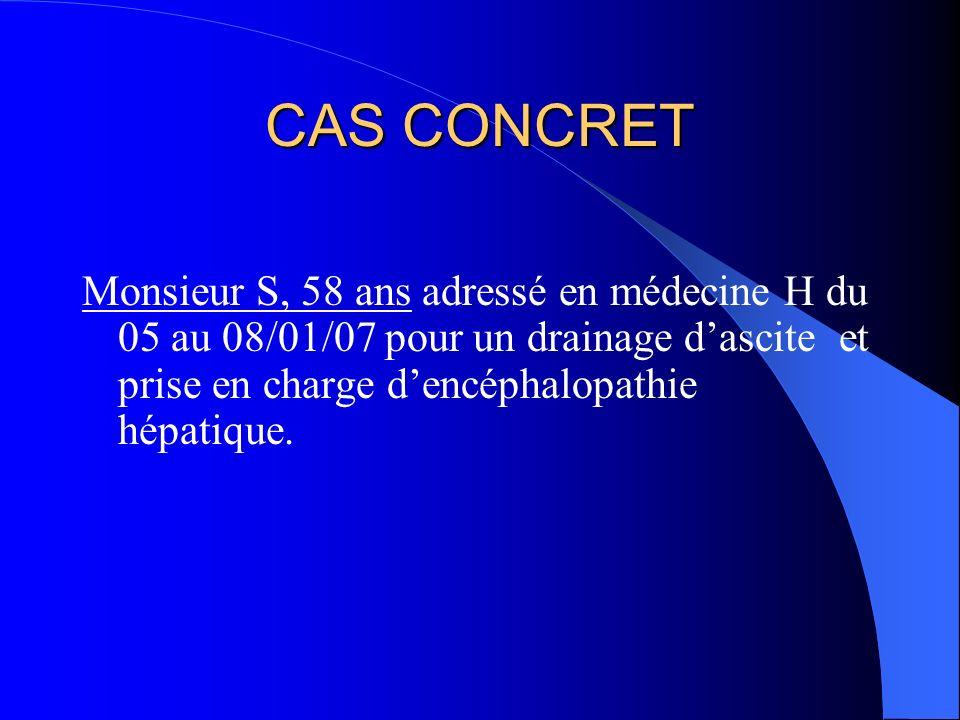 CAS CONCRET Monsieur S, 58 ans adressé en médecine H du 05 au 08/01/07 pour un drainage d'ascite et prise en charge d'encéphalopathie hépatique.