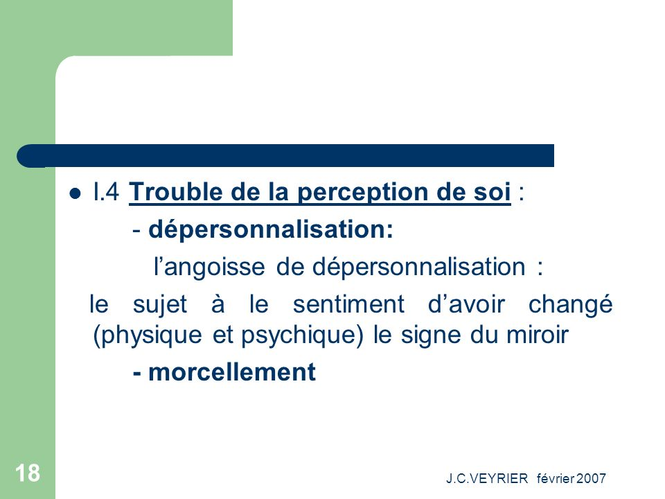 I.4 Trouble de la perception de soi : - dépersonnalisation: