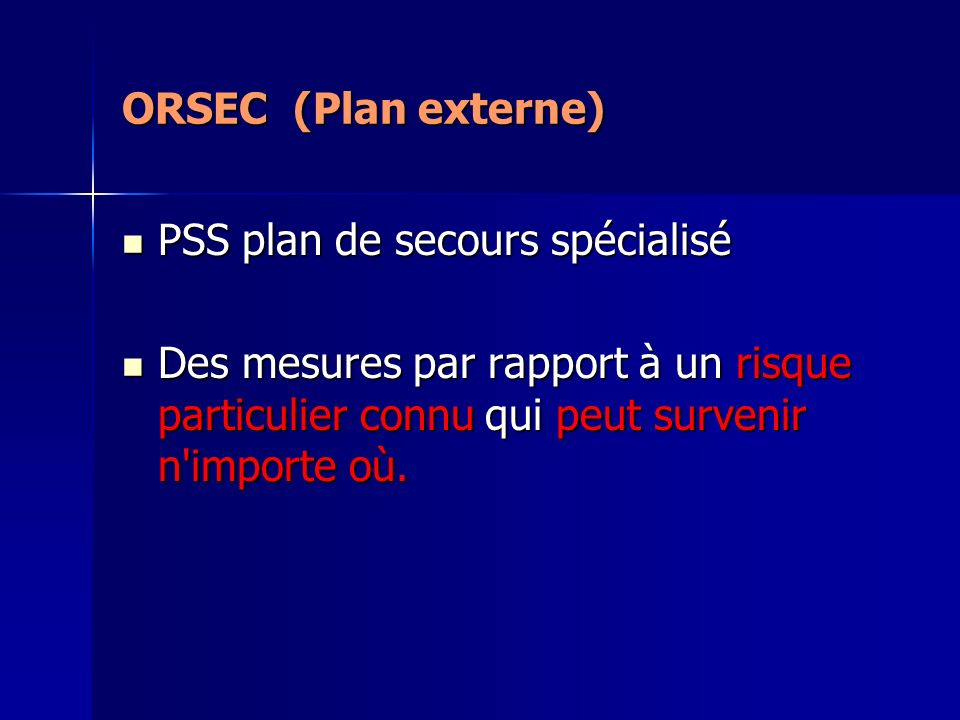 ORSEC (Plan externe) PSS plan de secours spécialisé.