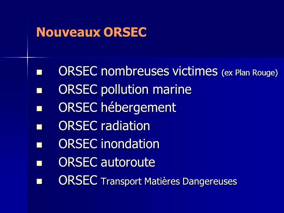Nouveaux ORSEC ORSEC nombreuses victimes (ex Plan Rouge) ORSEC pollution marine. ORSEC hébergement.