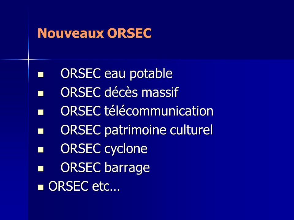 Nouveaux ORSEC ORSEC eau potable. ORSEC décès massif. ORSEC télécommunication. ORSEC patrimoine culturel.