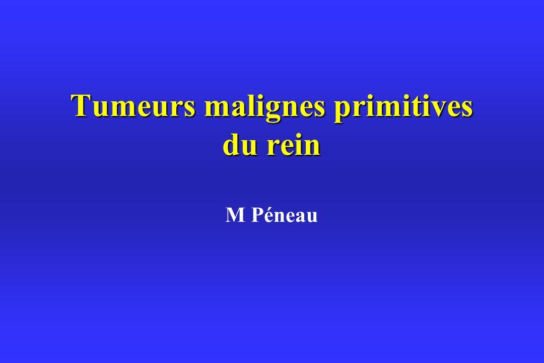 Tumeurs malignes primitives du rein M Péneau
