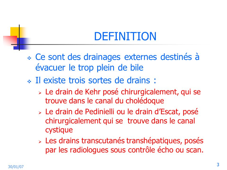DEFINITIONCe sont des drainages externes destinés à évacuer le trop plein de bile. Il existe trois sortes de drains :