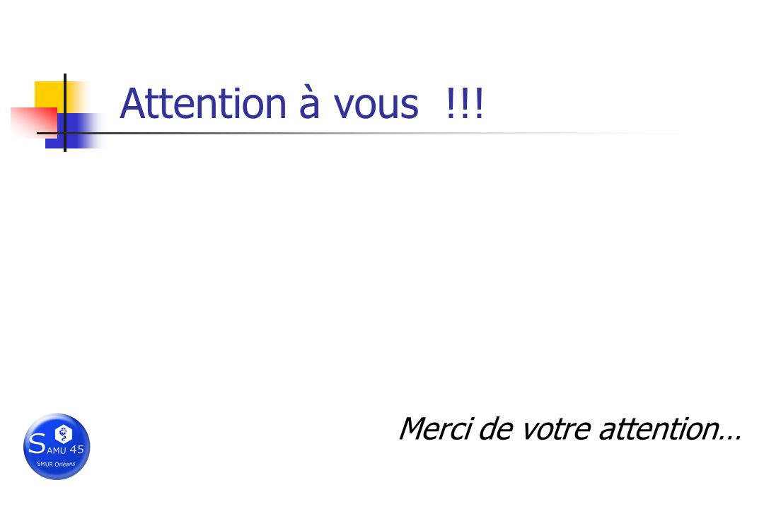 Attention à vous !!! Merci de votre attention…