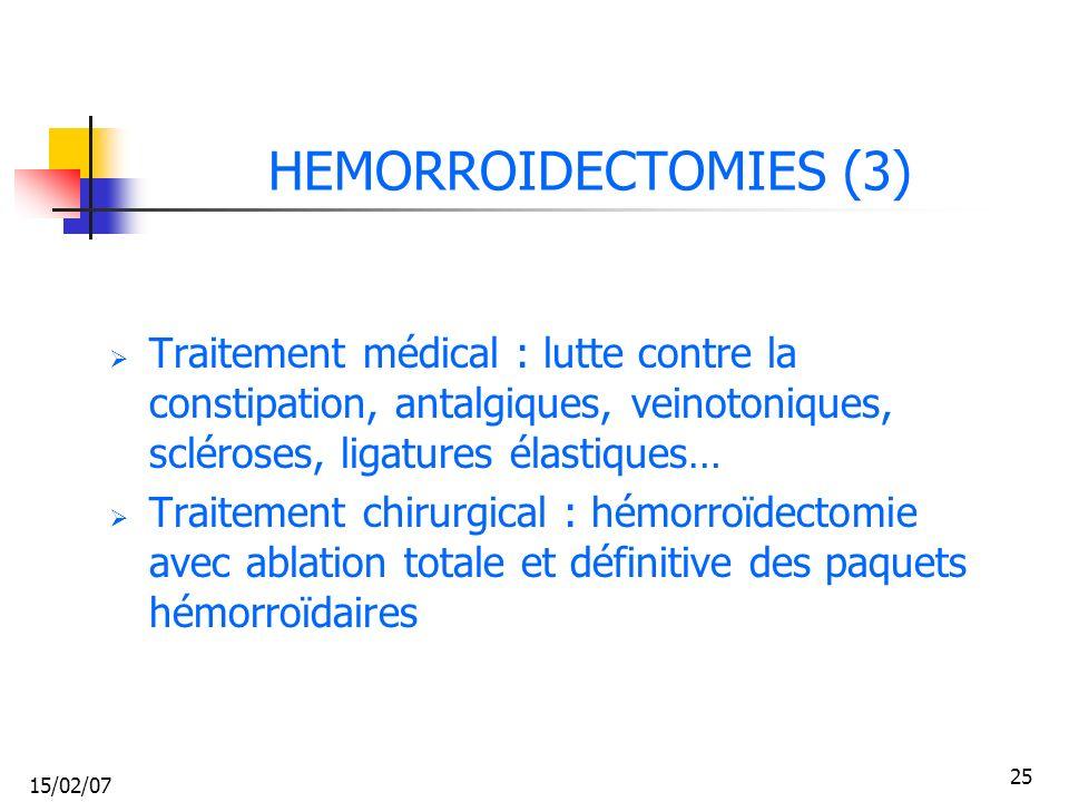 HEMORROIDECTOMIES (3) Traitement médical : lutte contre la constipation, antalgiques, veinotoniques, scléroses, ligatures élastiques…