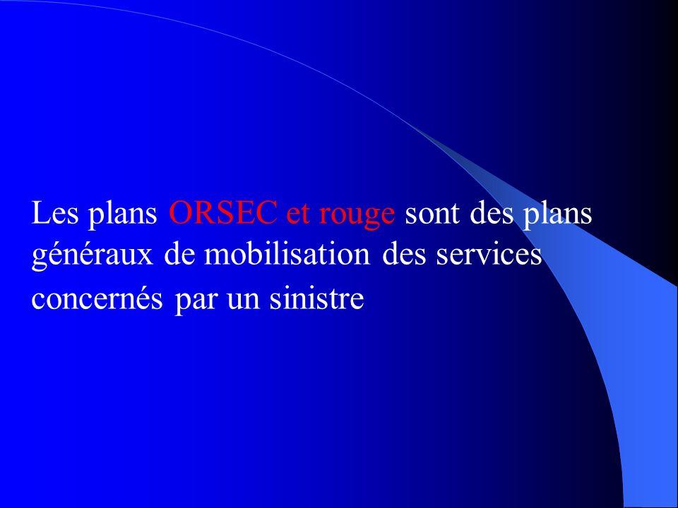Les plans ORSEC et rouge sont des plans généraux de mobilisation des services concernés par un sinistre