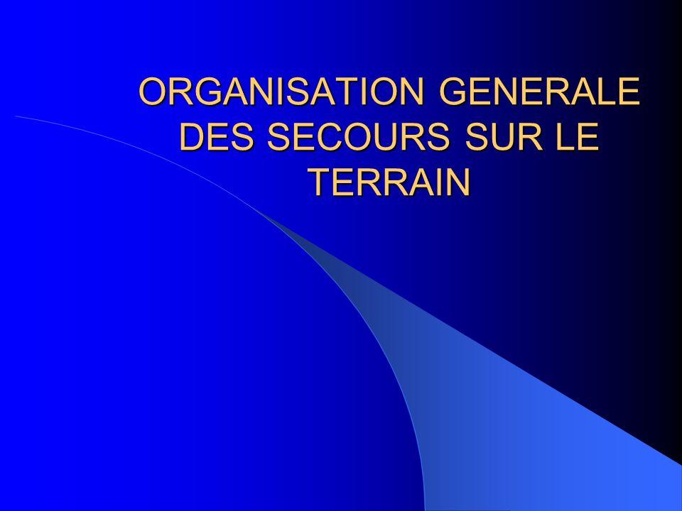 ORGANISATION GENERALE DES SECOURS SUR LE TERRAIN
