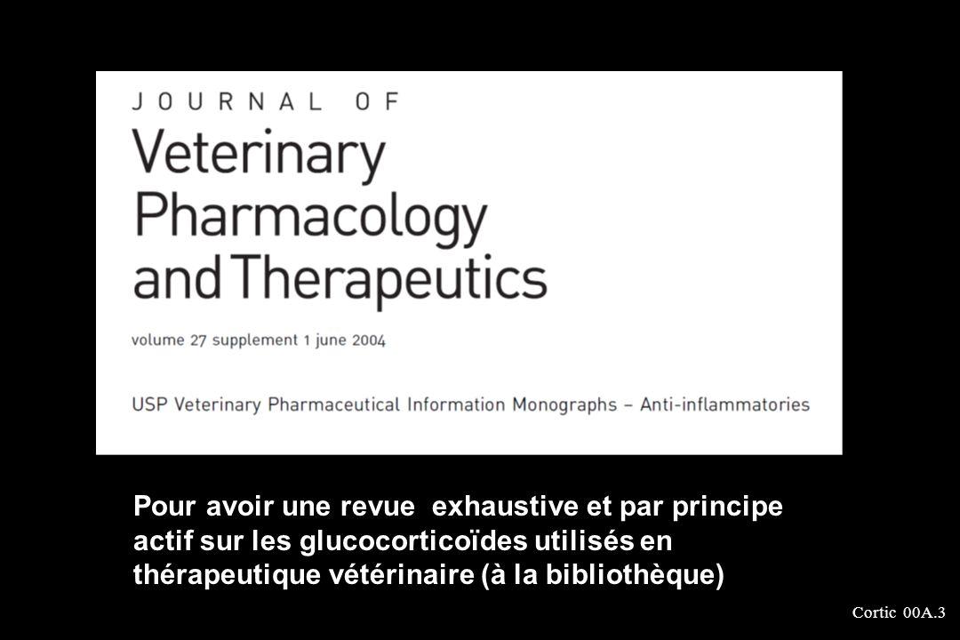 Pour avoir une revue exhaustive et par principe actif sur les glucocorticoïdes utilisés en thérapeutique vétérinaire (à la bibliothèque)