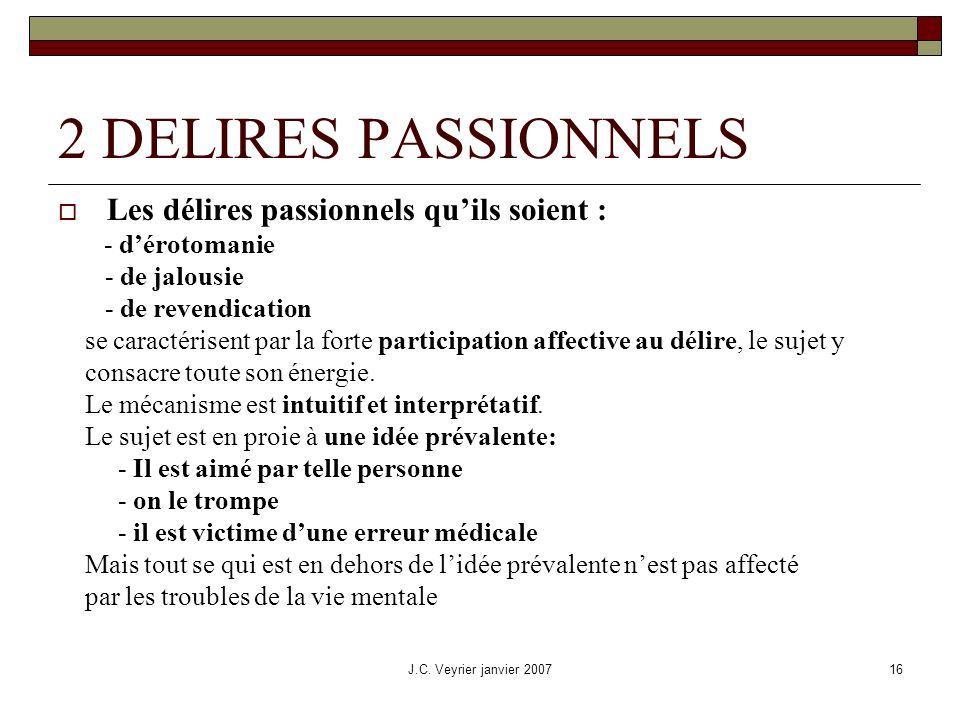 2 DELIRES PASSIONNELS Les délires passionnels qu'ils soient :