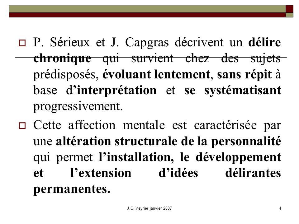 P. Sérieux et J. Capgras décrivent un délire chronique qui survient chez des sujets prédisposés, évoluant lentement, sans répit à base d'interprétation et se systématisant progressivement.