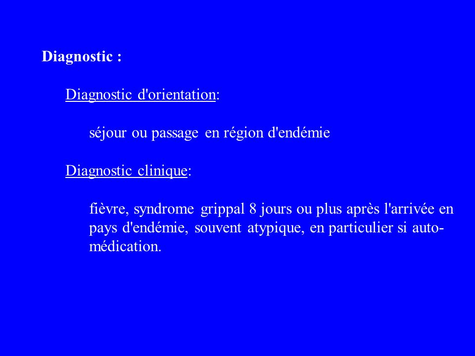 Diagnostic : Diagnostic d orientation: séjour ou passage en région d endémie. Diagnostic clinique: