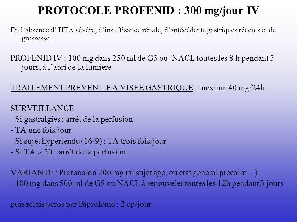 PROTOCOLE PROFENID : 300 mg/jour IV
