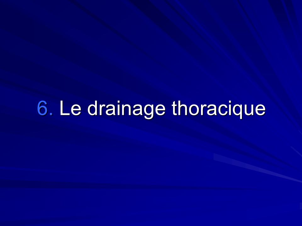 6. Le drainage thoracique
