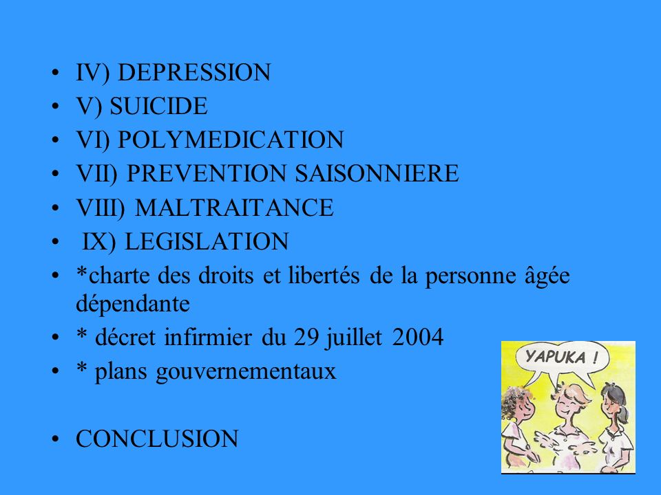 IV) DEPRESSION V) SUICIDE. VI) POLYMEDICATION. VII) PREVENTION SAISONNIERE. VIII) MALTRAITANCE. IX) LEGISLATION.