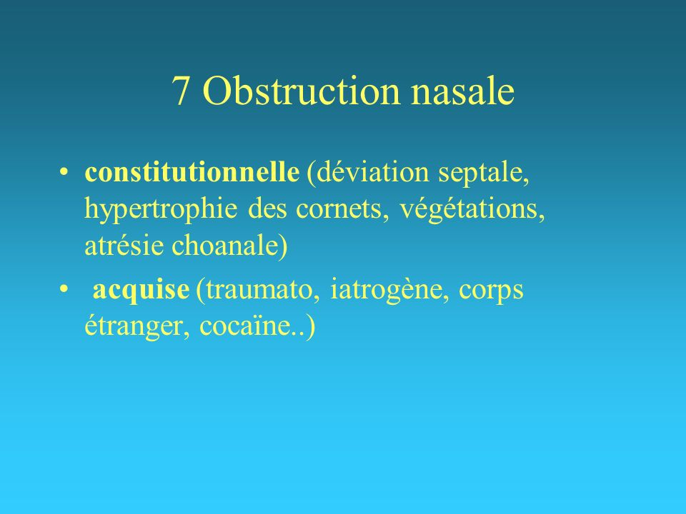 7 Obstruction nasale constitutionnelle (déviation septale, hypertrophie des cornets, végétations, atrésie choanale)