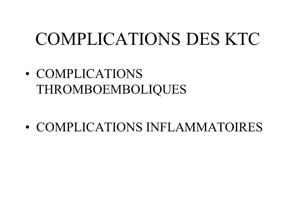COMPLICATIONS DES KTC COMPLICATIONS THROMBOEMBOLIQUES