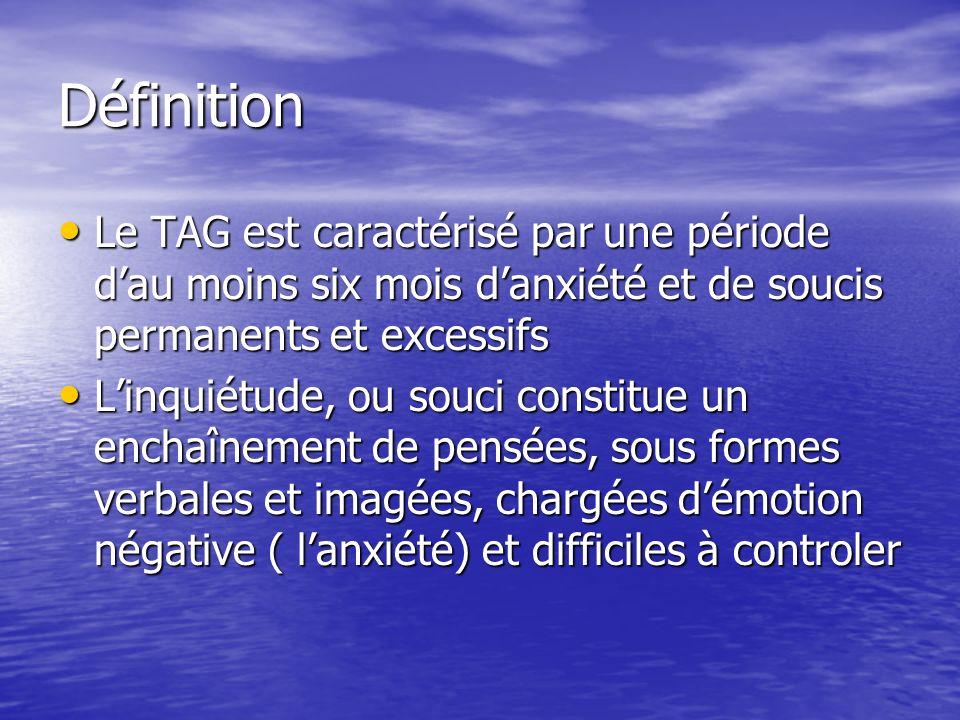 Définition Le TAG est caractérisé par une période d'au moins six mois d'anxiété et de soucis permanents et excessifs.