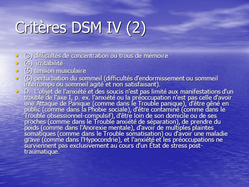 Critères DSM IV (2) (3) difficultés de concentration ou trous de mémoire. (4) irritabilité. (5) tension musculaire.