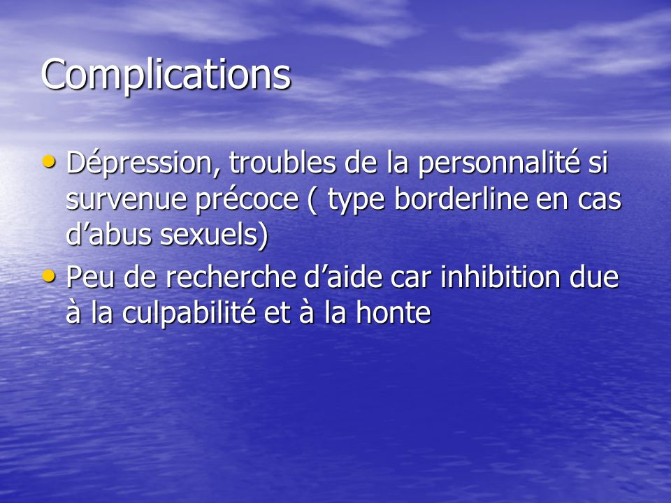 ComplicationsDépression, troubles de la personnalité si survenue précoce ( type borderline en cas d'abus sexuels)