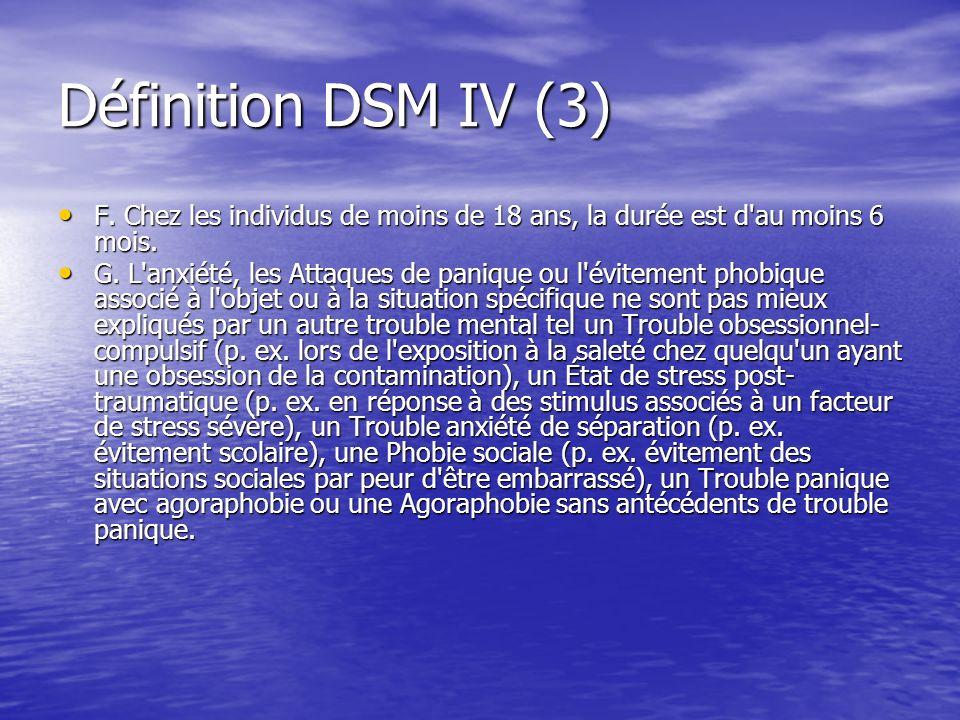 Définition DSM IV (3) F. Chez les individus de moins de 18 ans, la durée est d au moins 6 mois.