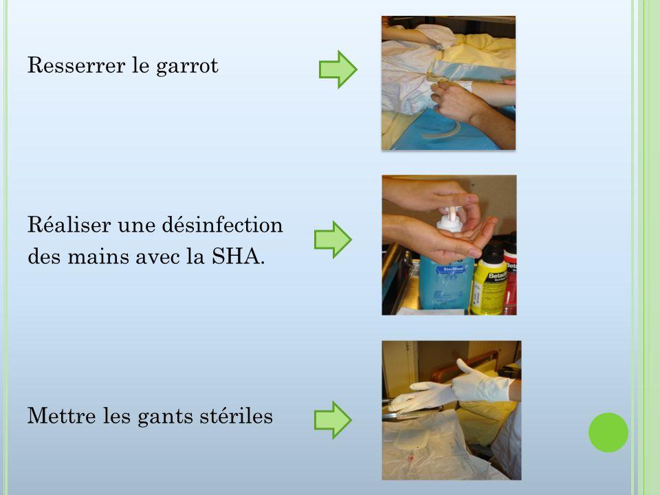 Resserrer le garrot Réaliser une désinfection des mains avec la SHA